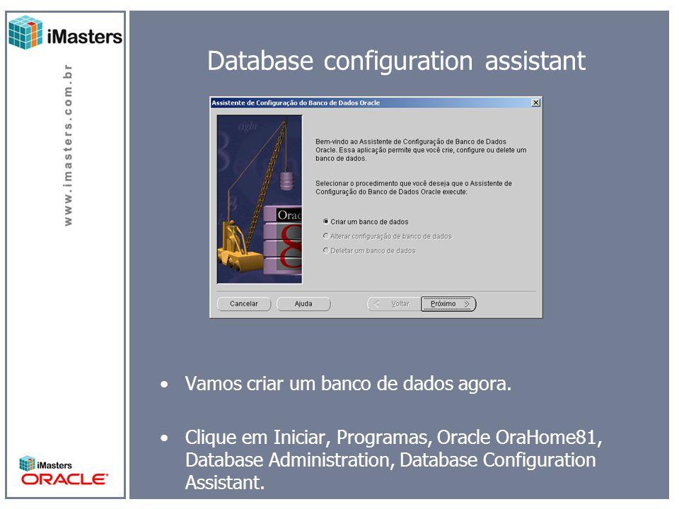 Database configuration assistant Vamos criar um banco de dados agora.