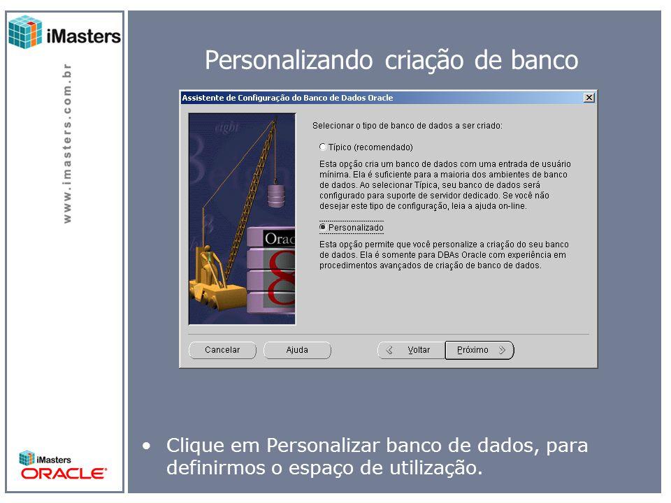 Personalizando criação de banco Clique em Personalizar banco de dados, para definirmos o espaço de utilização.