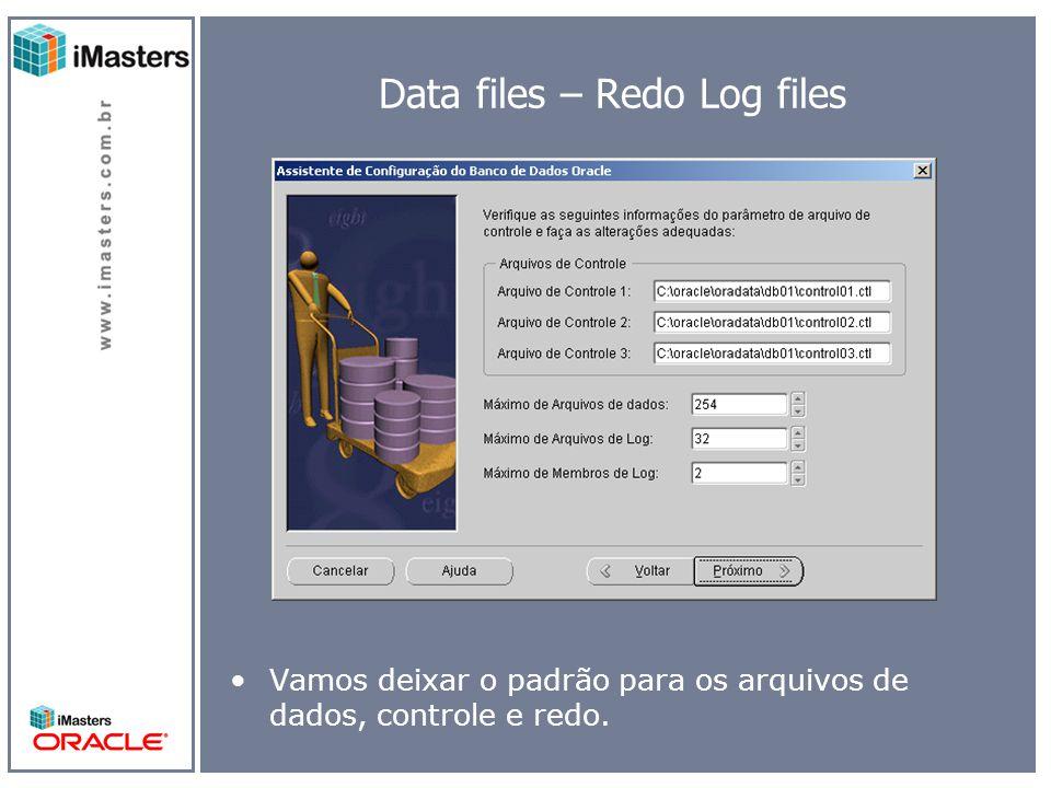 Data files – Redo Log files Vamos deixar o padrão para os arquivos de dados, controle e redo.