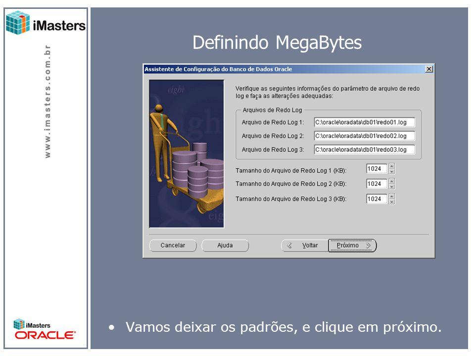 Definindo MegaBytes Vamos deixar os padrões, e clique em próximo.