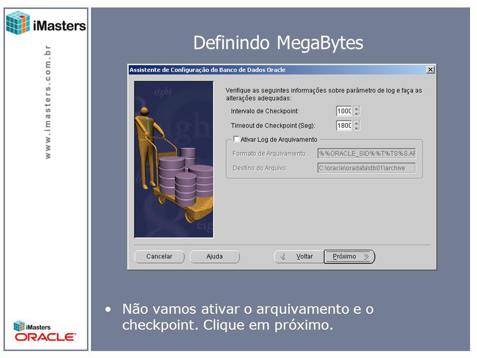 Definindo MegaBytes Não vamos ativar o arquivamento e o checkpoint. Clique em próximo.