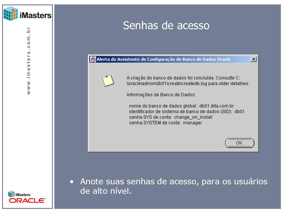 Senhas de acesso Anote suas senhas de acesso, para os usuários de alto nível.