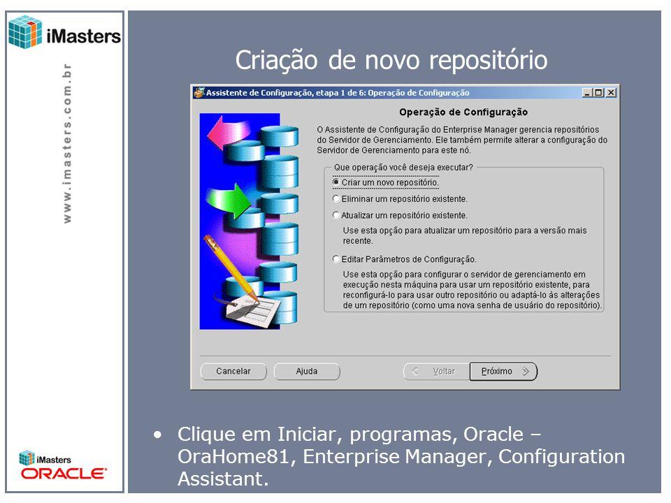 Criação de novo repositório Clique em Iniciar, programas, Oracle – OraHome81, Enterprise Manager, Configuration Assistant.