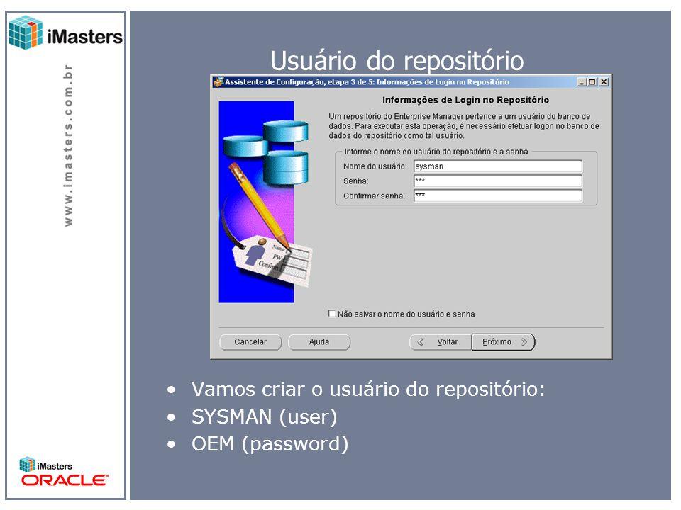 Usuário do repositório Vamos criar o usuário do repositório: SYSMAN (user) OEM (password)