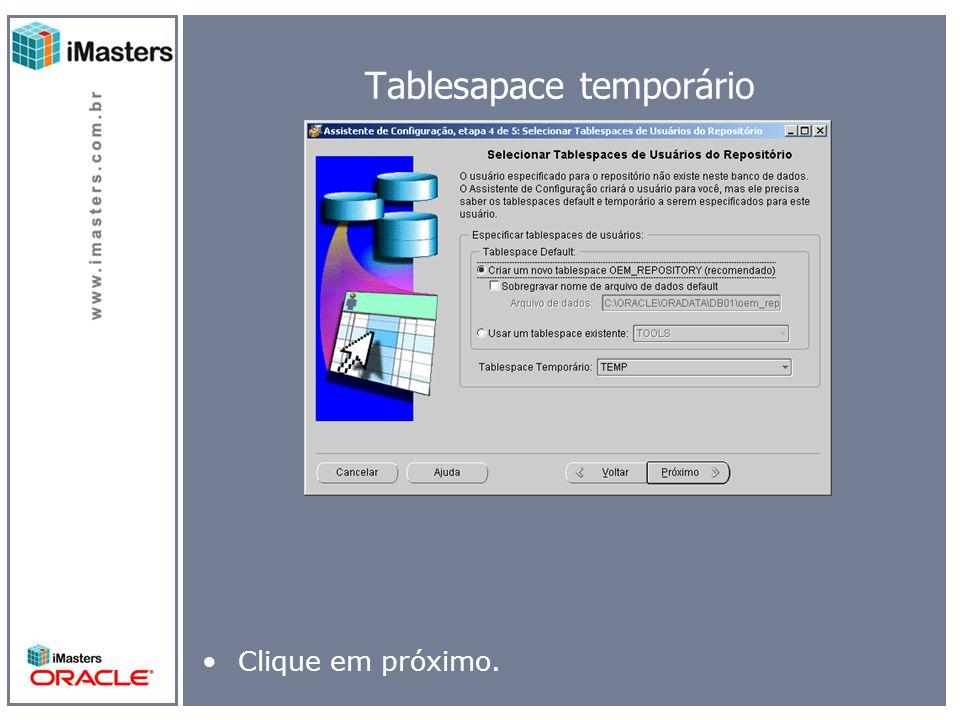 Tablesapace temporário Clique em próximo.