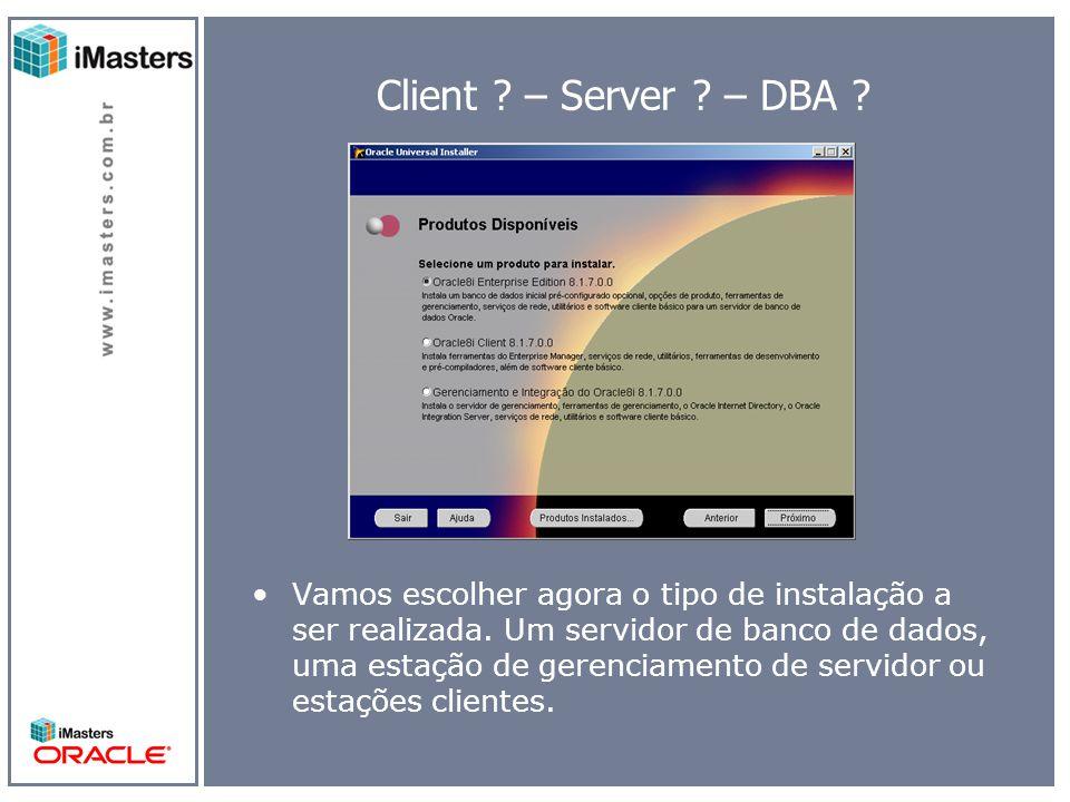 Client . – Server . – DBA . Vamos escolher agora o tipo de instalação a ser realizada.