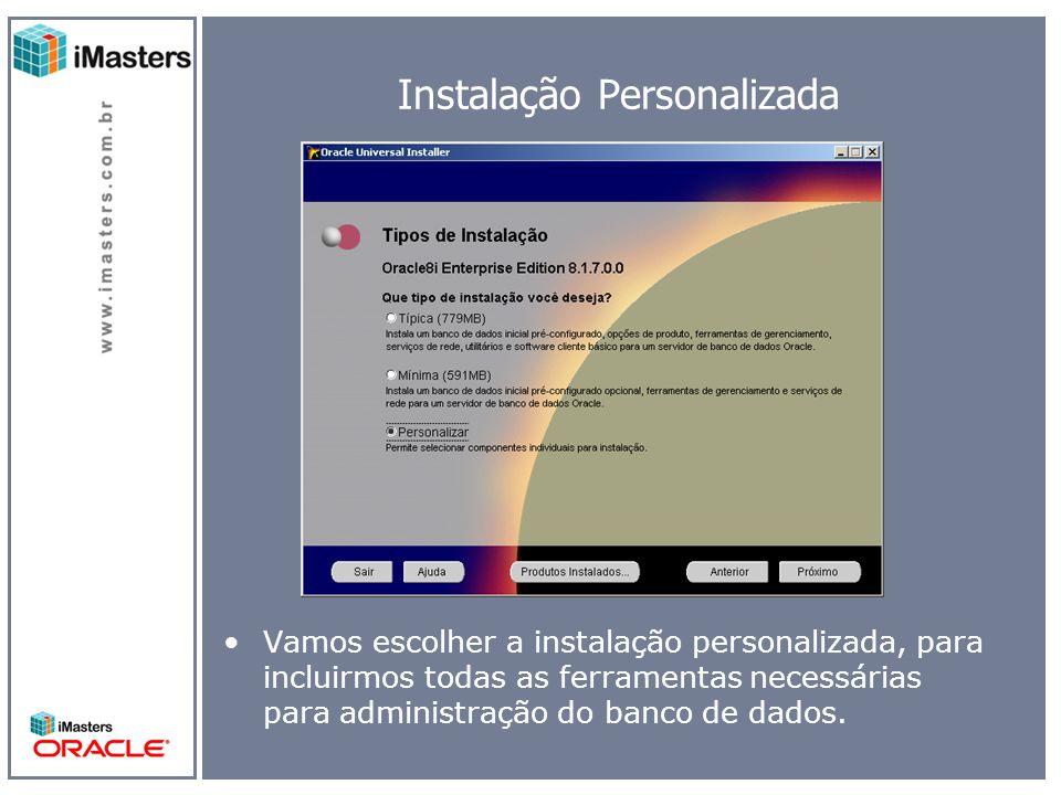 Instalação Personalizada Vamos escolher a instalação personalizada, para incluirmos todas as ferramentas necessárias para administração do banco de dados.
