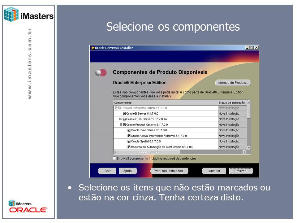 Selecione os componentes Selecione os itens que não estão marcados ou estão na cor cinza.