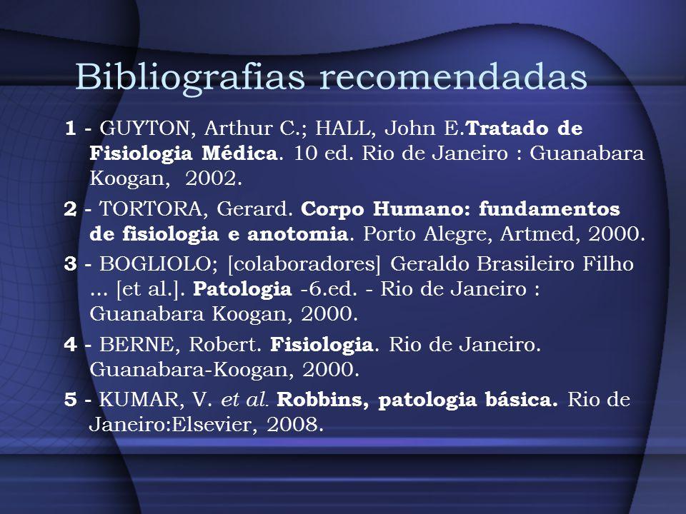 Bibliografias recomendadas 1 - GUYTON, Arthur C.; HALL, John E. Tratado de Fisiologia Médica. 10 ed. Rio de Janeiro : Guanabara Koogan, 2002. 2 - TORT