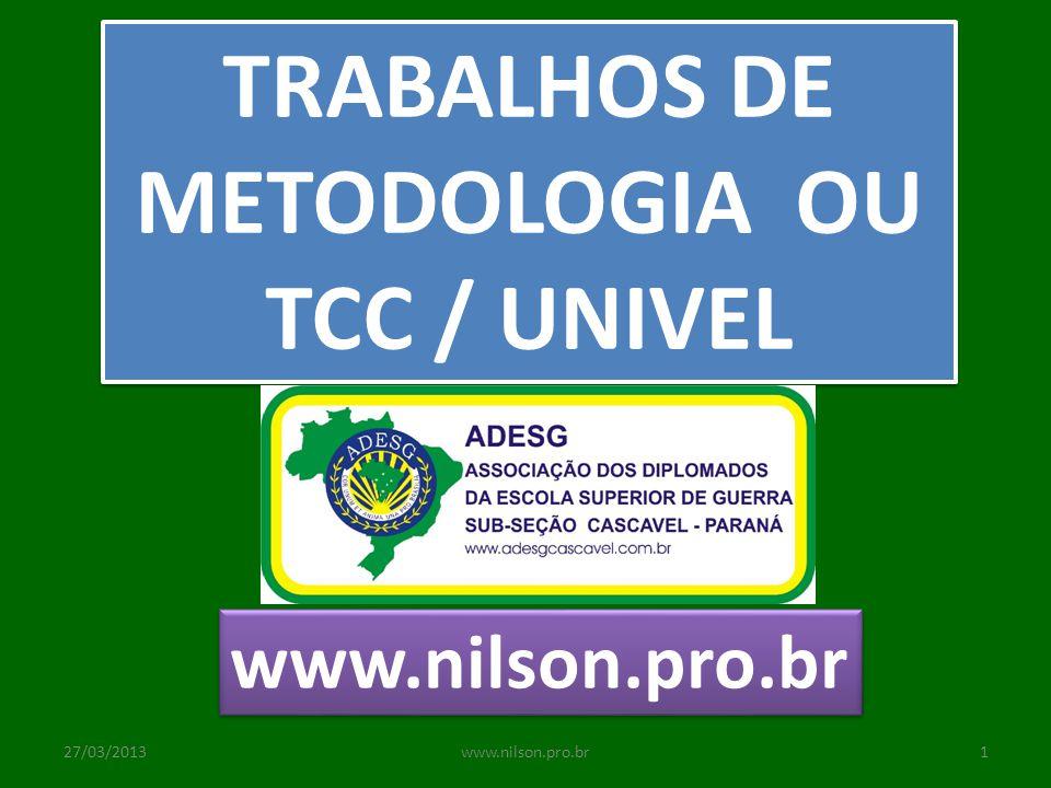 TRABALHOS DE METODOLOGIA OU TCC / UNIVEL www.nilson.pro.br 27/03/20131www.nilson.pro.br