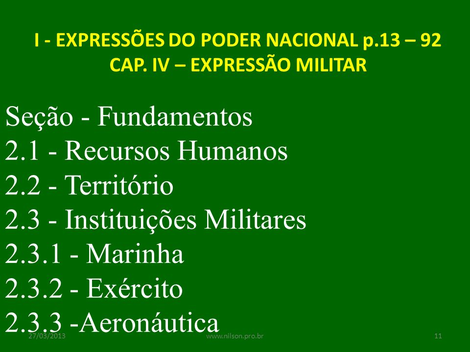 I - EXPRESSÕES DO PODER NACIONAL p.13 – 92 CAP. IV – EXPRESSÃO MILITAR Seção - Fundamentos 2.1 - Recursos Humanos 2.2 - Território 2.3 - Instituições