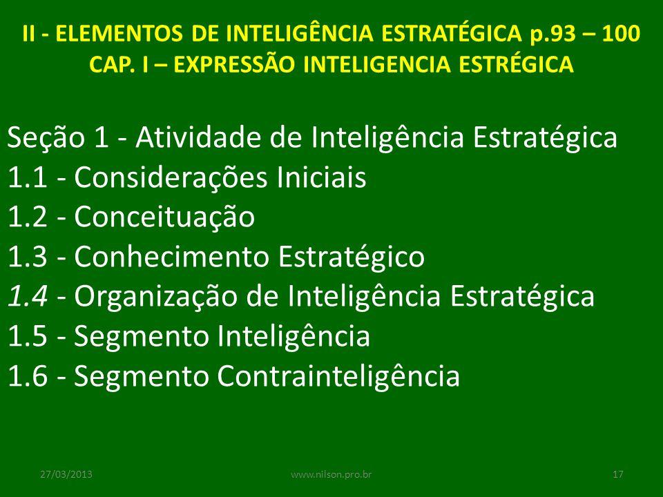 II - ELEMENTOS DE INTELIGÊNCIA ESTRATÉGICA p.93 – 100 CAP. I – EXPRESSÃO INTELIGENCIA ESTRÉGICA Seção 1 - Atividade de Inteligência Estratégica 1.1 -