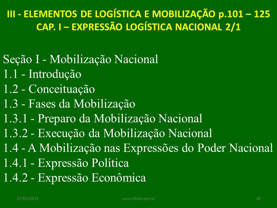 III - ELEMENTOS DE LOGÍSTICA E MOBILIZAÇÃO p.101 – 125 CAP. I – EXPRESSÃO LOGÍSTICA NACIONAL 2/1 Seção I - Mobilização Nacional 1.1 - Introdução 1.2 -