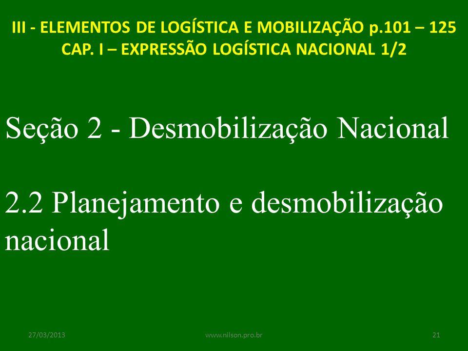 III - ELEMENTOS DE LOGÍSTICA E MOBILIZAÇÃO p.101 – 125 CAP. I – EXPRESSÃO LOGÍSTICA NACIONAL 1/2 Seção 2 - Desmobilização Nacional 2.2 Planejamento e