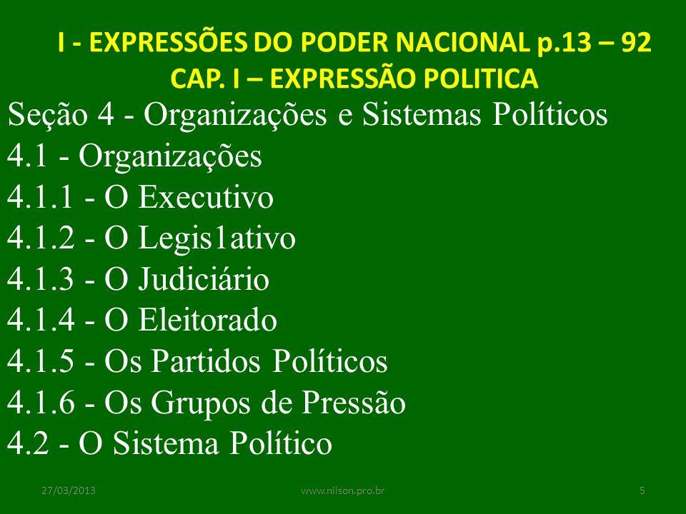 I - EXPRESSÕES DO PODER NACIONAL p.13 – 92 CAP. I – EXPRESSÃO POLITICA Seção 4 - Organizações e Sistemas Políticos 4.1 - Organizações 4.1.1 - O Execut