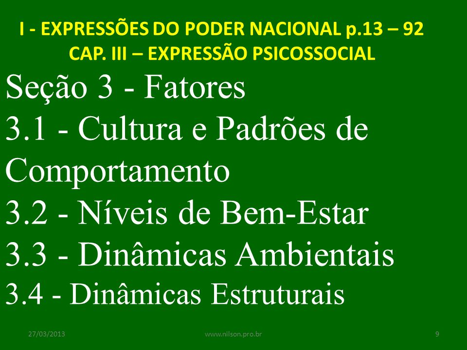 I - EXPRESSÕES DO PODER NACIONAL p.13 – 92 CAP. III – EXPRESSÃO PSICOSSOCIAL Seção 3 - Fatores 3.1 - Cultura e Padrões de Comportamento 3.2 - Níveis d