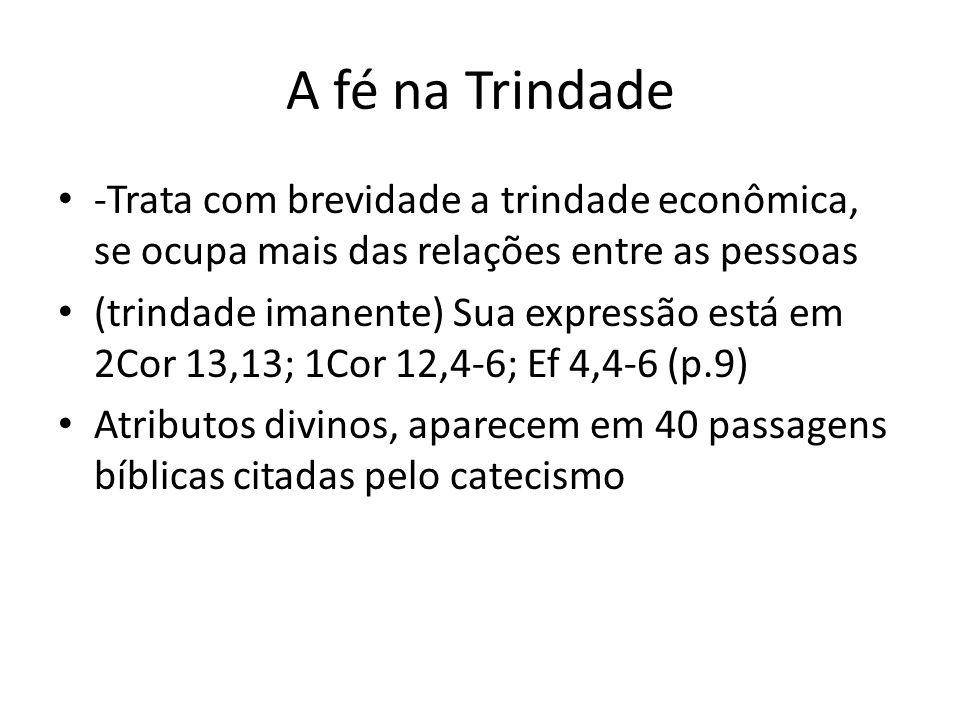 A fé na Trindade -Trata com brevidade a trindade econômica, se ocupa mais das relações entre as pessoas (trindade imanente) Sua expressão está em 2Cor