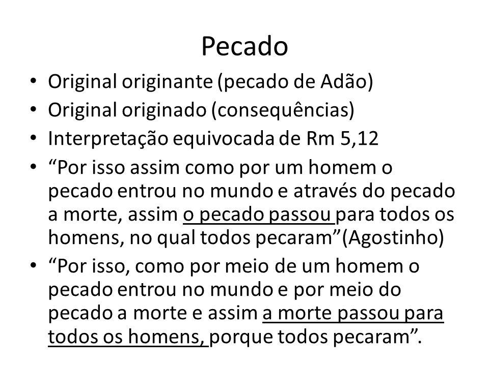 """Pecado Original originante (pecado de Adão) Original originado (consequências) Interpretação equivocada de Rm 5,12 """"Por isso assim como por um homem o"""