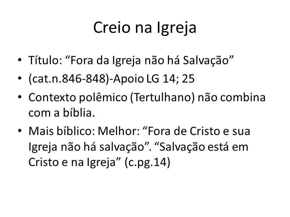 """Creio na Igreja Título: """"Fora da Igreja não há Salvação"""" (cat.n.846-848)-Apoio LG 14; 25 Contexto polêmico (Tertulhano) não combina com a bíblia. Mais"""
