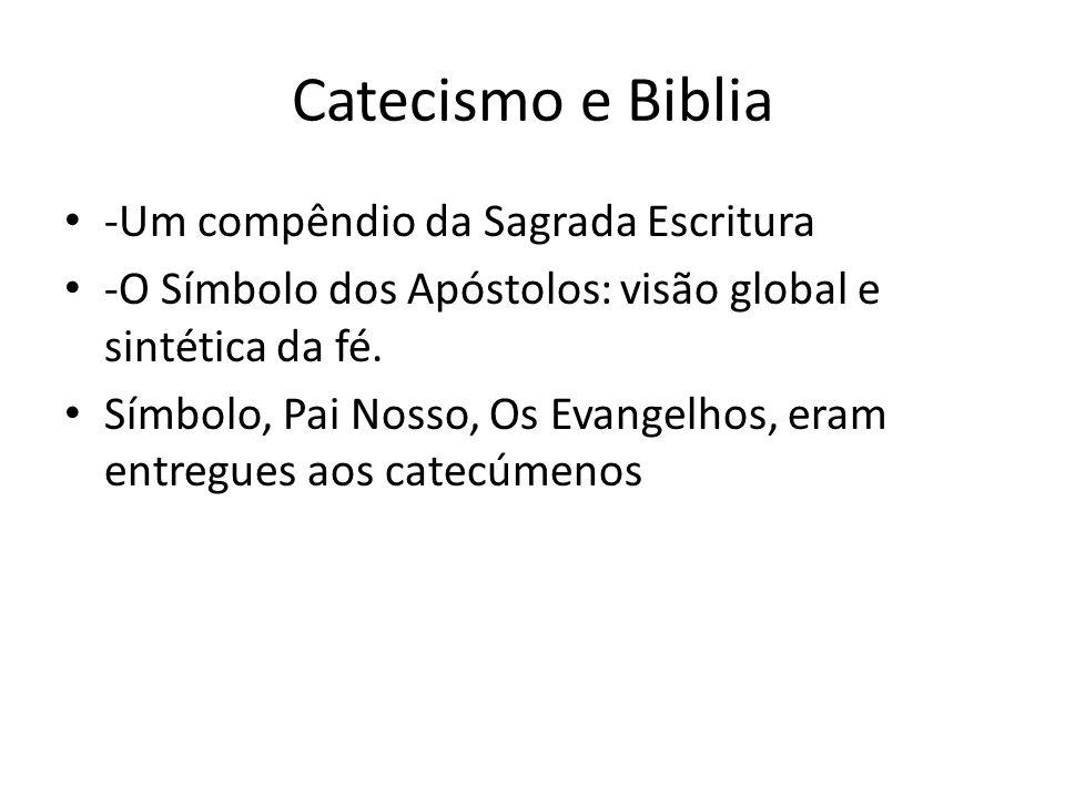 Catecismo e Biblia -Um compêndio da Sagrada Escritura -O Símbolo dos Apóstolos: visão global e sintética da fé. Símbolo, Pai Nosso, Os Evangelhos, era