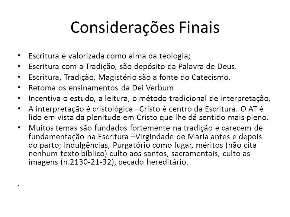 Considerações Finais Escritura é valorizada como alma da teologia; Escritura com a Tradição, são depósito da Palavra de Deus. Escritura, Tradição, Mag