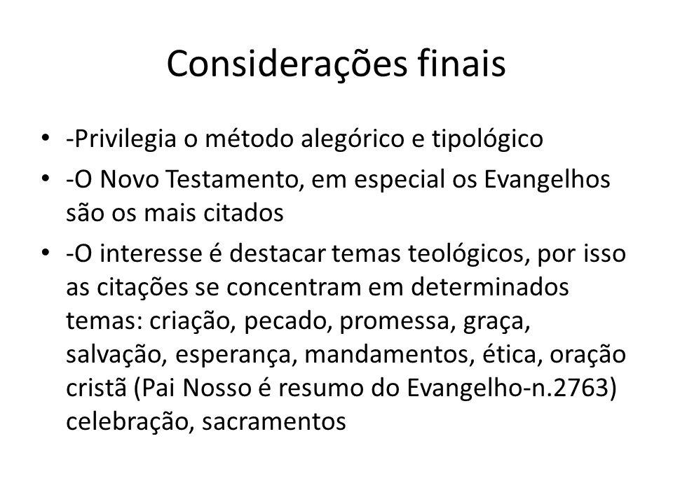 Considerações finais -Privilegia o método alegórico e tipológico -O Novo Testamento, em especial os Evangelhos são os mais citados -O interesse é dest