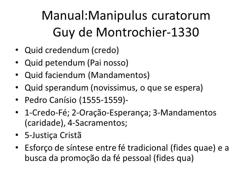 Manual:Manipulus curatorum Guy de Montrochier-1330 Quid credendum (credo) Quid petendum (Pai nosso) Quid faciendum (Mandamentos) Quid sperandum (novis