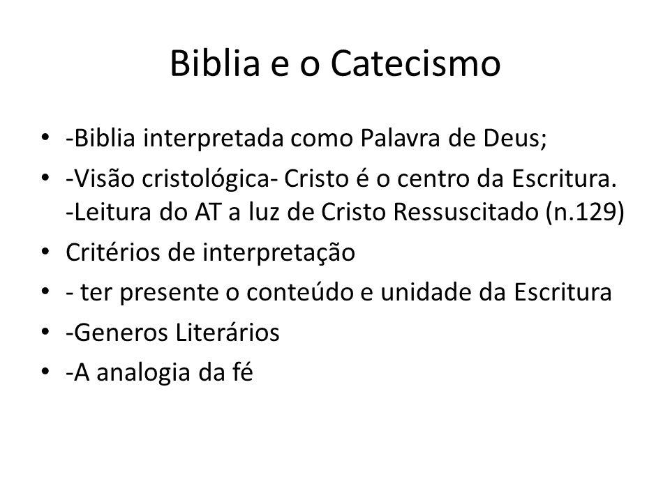 Biblia e o Catecismo -Biblia interpretada como Palavra de Deus; -Visão cristológica- Cristo é o centro da Escritura. -Leitura do AT a luz de Cristo Re