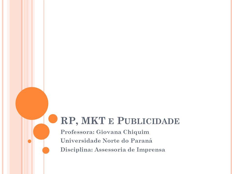 RP, MKT E P UBLICIDADE Professora: Giovana Chiquim Universidade Norte do Paraná Disciplina: Assessoria de Imprensa