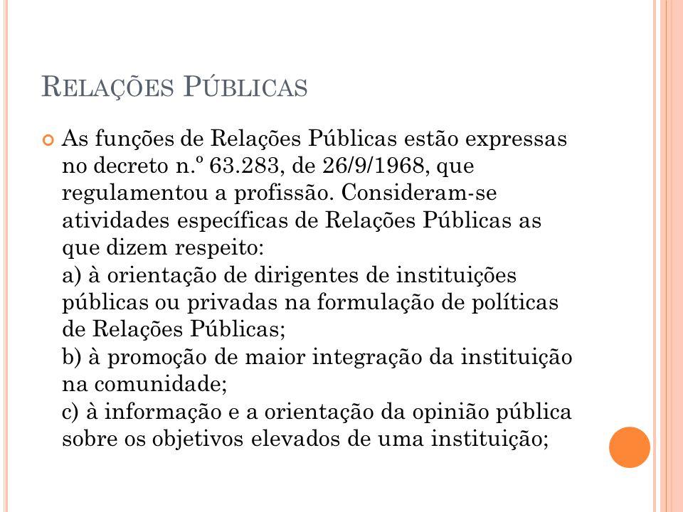 R ELAÇÕES P ÚBLICAS As funções de Relações Públicas estão expressas no decreto n.º 63.283, de 26/9/1968, que regulamentou a profissão. Consideram-se a
