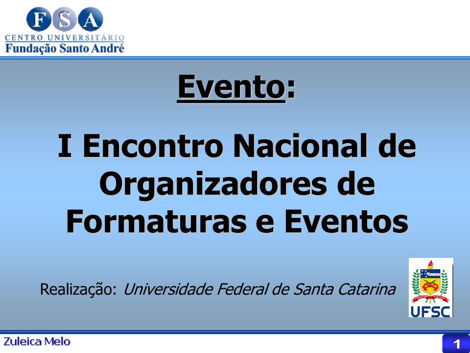Evento: I Encontro Nacional de Organizadores de Formaturas e Eventos Realização: Universidade Federal de Santa Catarina