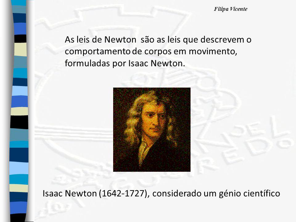Filipa Vicente As leis de Newton são as leis que descrevem o comportamento de corpos em movimento, formuladas por Isaac Newton. Isaac Newton (1642-172