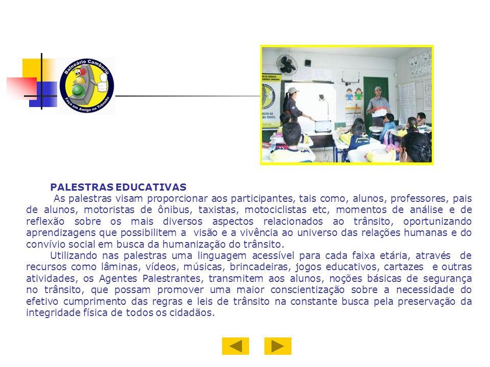 PALESTRAS EDUCATIVAS As palestras visam proporcionar aos participantes, tais como, alunos, professores, pais de alunos, motoristas de ônibus, taxistas