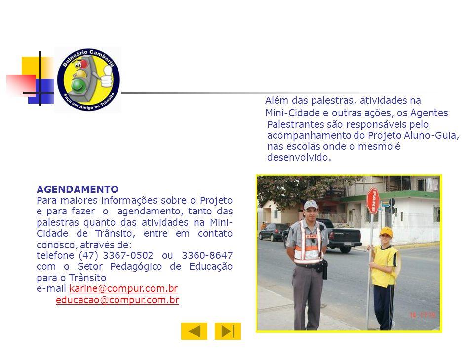 Além das palestras, atividades na Mini-Cidade e outras ações, os Agentes Palestrantes são responsáveis pelo acompanhamento do Projeto Aluno-Guia, nas escolas onde o mesmo é desenvolvido.