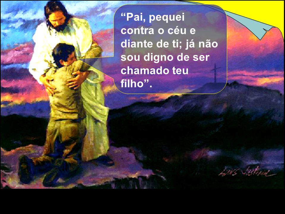 """""""Pai, pequei contra o céu e diante de ti; já não sou digno de ser chamado teu filho""""."""