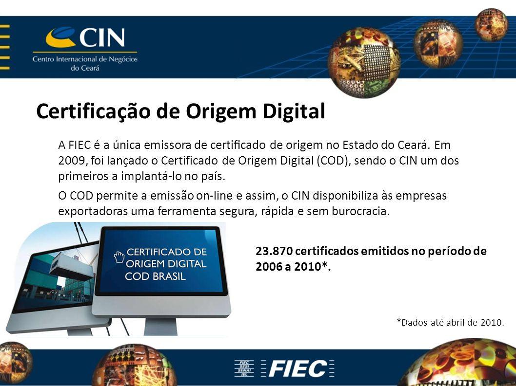 Certificação de Origem Digital A FIEC é a única emissora de certificado de origem no Estado do Ceará. Em 2009, foi lançado o Certificado de Origem Digi