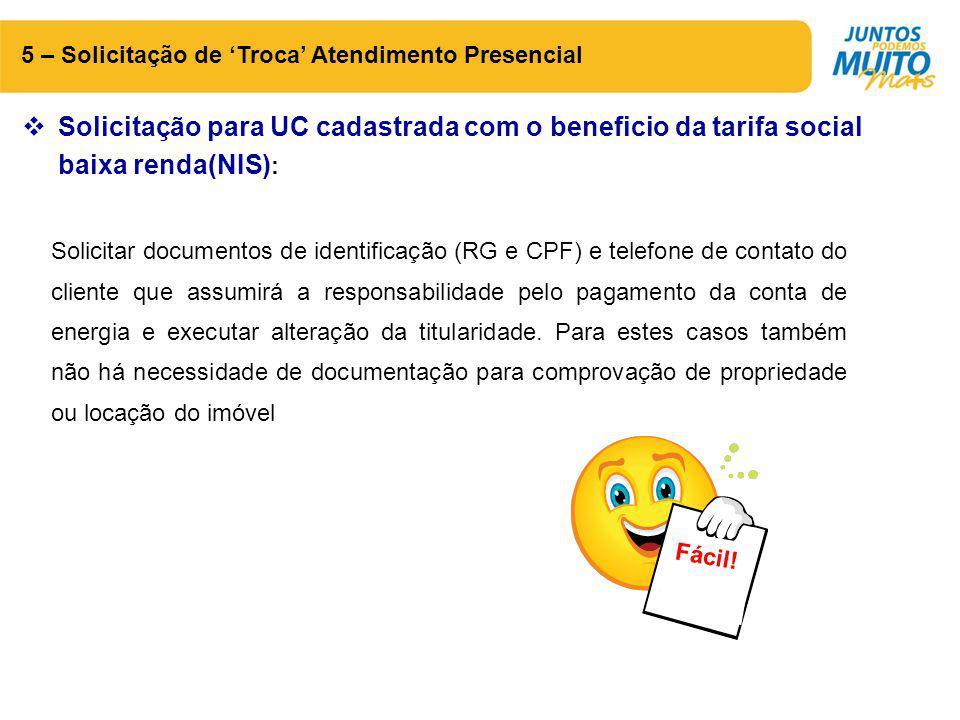5 – Solicitação de 'Troca' Atendimento Presencial Solicitar documentos de identificação (RG e CPF) e telefone de contato do cliente que assumirá a res