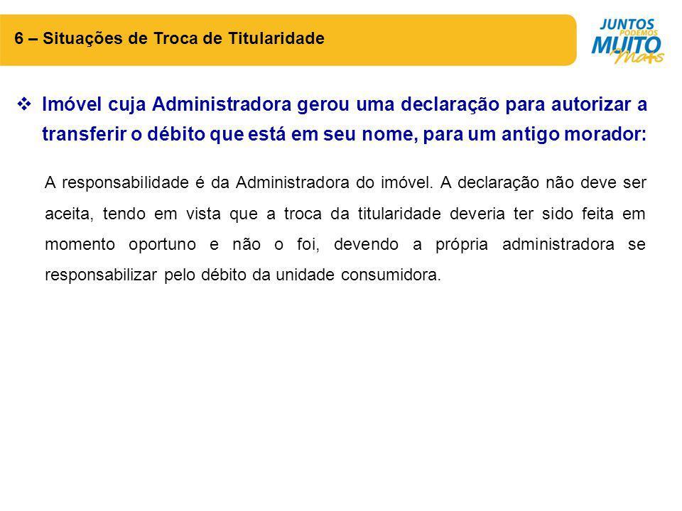 6 – Situações de Troca de Titularidade  Imóvel cuja Administradora gerou uma declaração para autorizar a transferir o débito que está em seu nome, pa