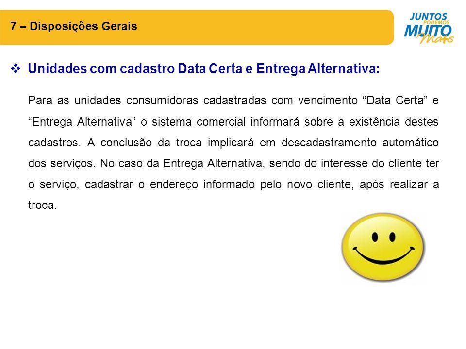 """7 – Disposições Gerais  Unidades com cadastro Data Certa e Entrega Alternativa: Para as unidades consumidoras cadastradas com vencimento """"Data Certa"""""""