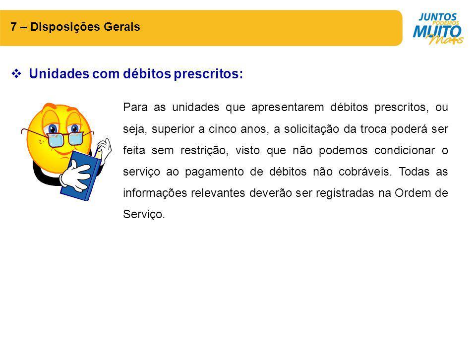 7 – Disposições Gerais  Unidades com débitos prescritos: Para as unidades que apresentarem débitos prescritos, ou seja, superior a cinco anos, a soli