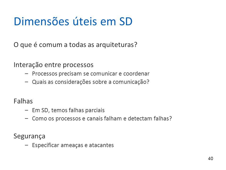 40 Dimensões úteis em SD O que é comum a todas as arquiteturas.