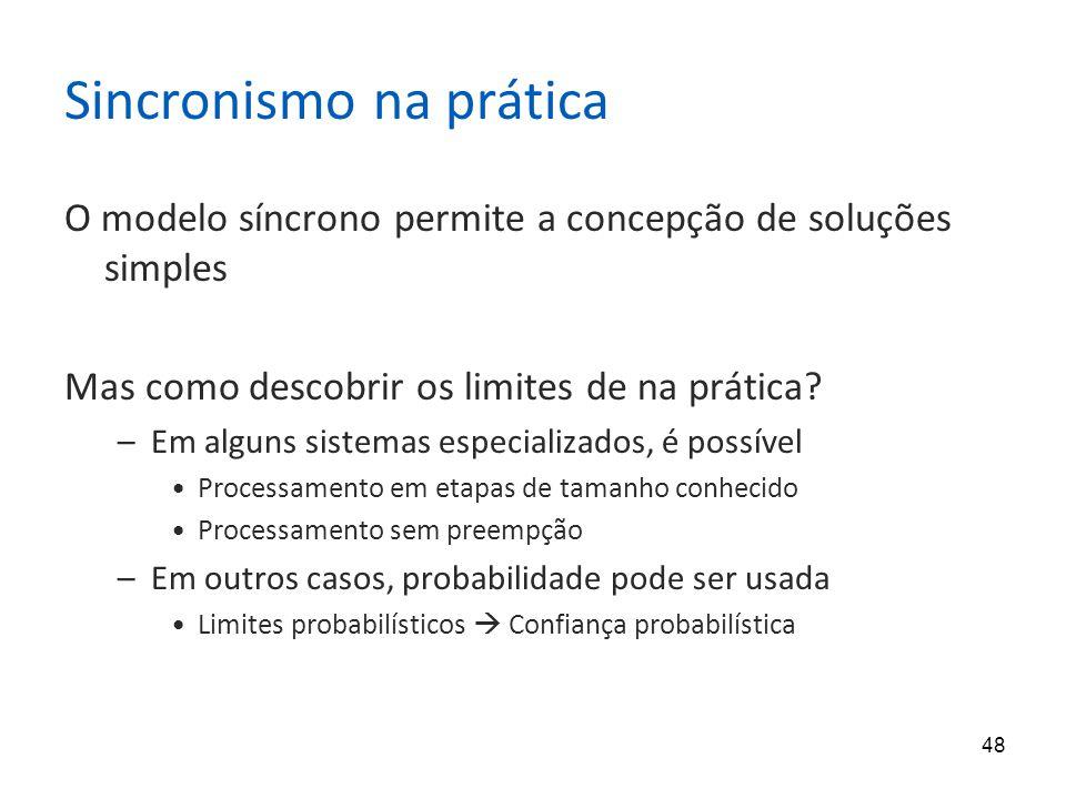 48 Sincronismo na prática O modelo síncrono permite a concepção de soluções simples Mas como descobrir os limites de na prática.