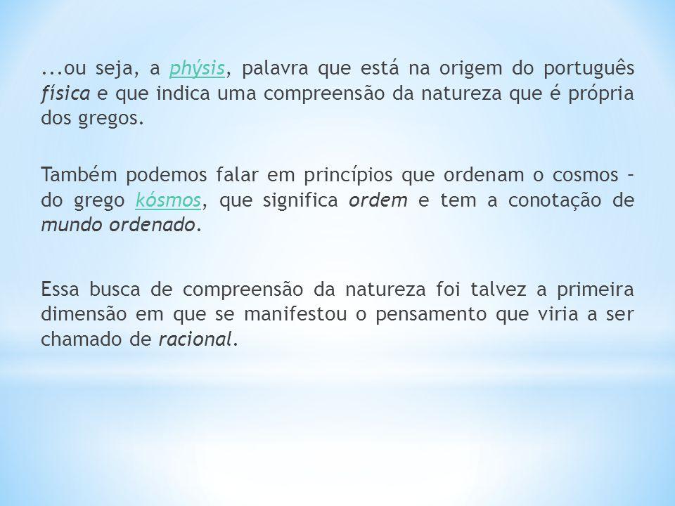...ou seja, a phýsis, palavra que está na origem do português física e que indica uma compreensão da natureza que é própria dos gregos.phýsis Também p