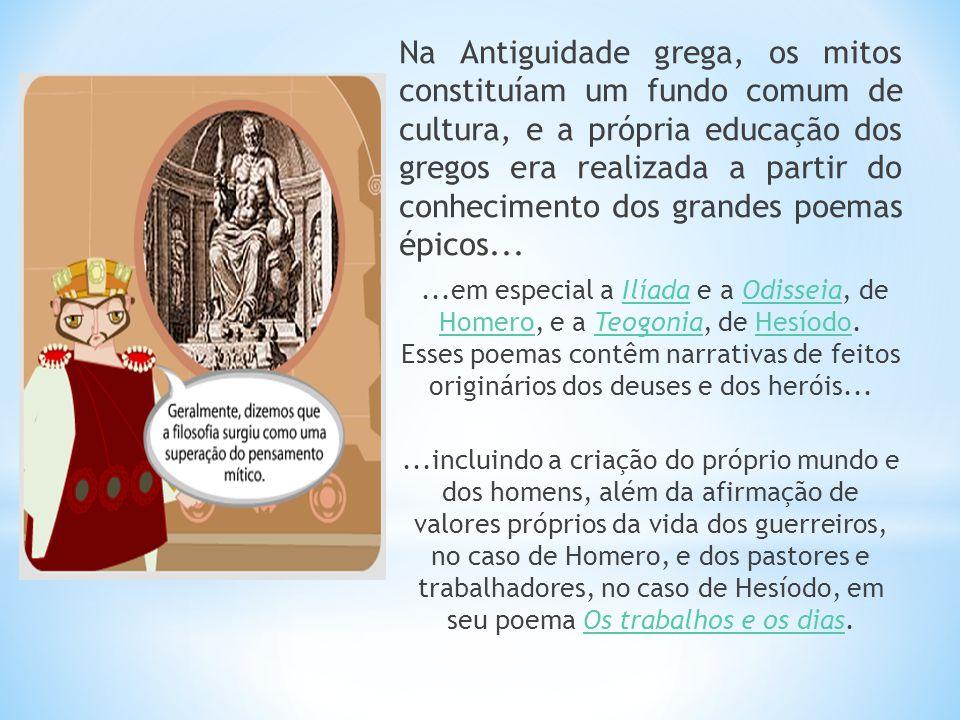 Na Antiguidade grega, os mitos constituíam um fundo comum de cultura, e a própria educação dos gregos era realizada a partir do conhecimento dos grand