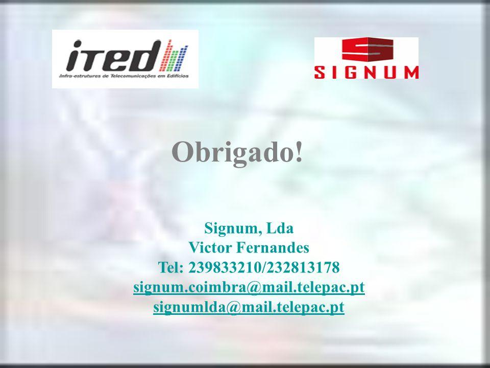 Obrigado! Signum, Lda Victor Fernandes Tel: 239833210/232813178 signum.coimbra@mail.telepac.pt signumlda@mail.telepac.pt signum.coimbra@mail.telepac.p