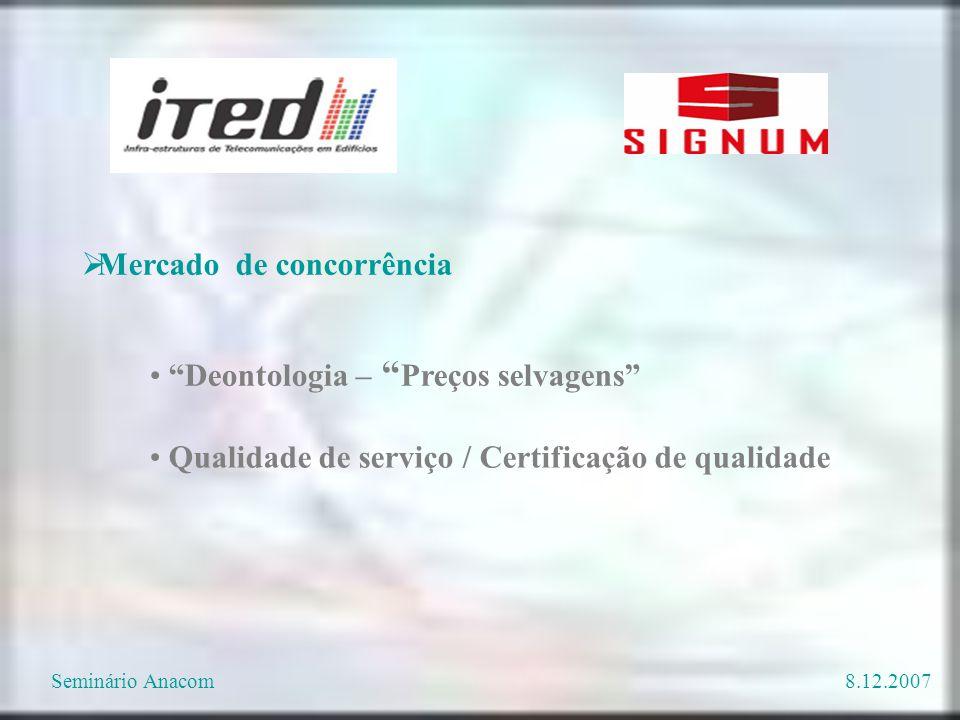 """ Mercado de concorrência Qualidade de serviço / Certificação de qualidade """"Deontologia – """" Preços selvagens"""" Seminário Anacom8.12.2007"""