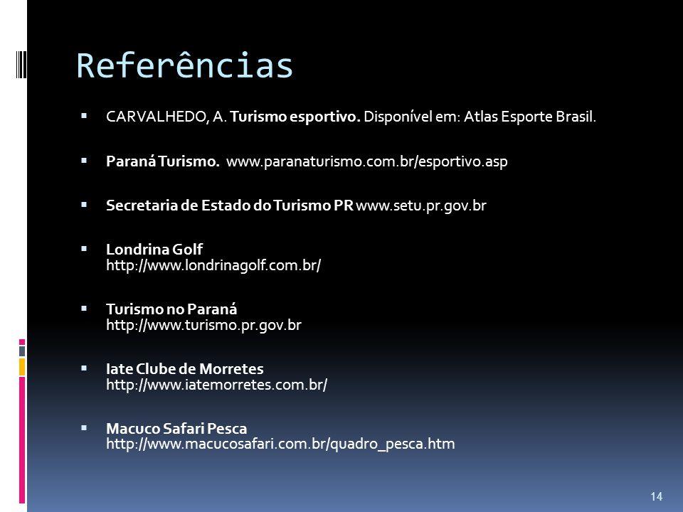 Referências  CARVALHEDO, A. Turismo esportivo. Disponível em: Atlas Esporte Brasil.  Paraná Turismo. www.paranaturismo.com.br/esportivo.asp  Secret