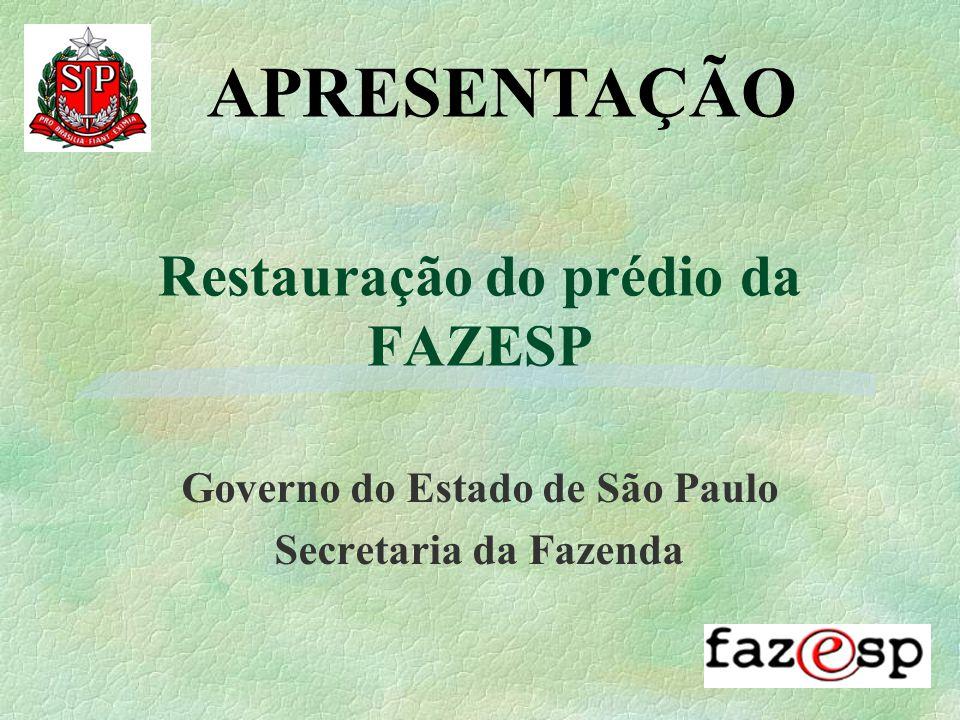 Restauração do prédio da FAZESP Governo do Estado de São Paulo Secretaria da Fazenda APRESENTAÇÃO