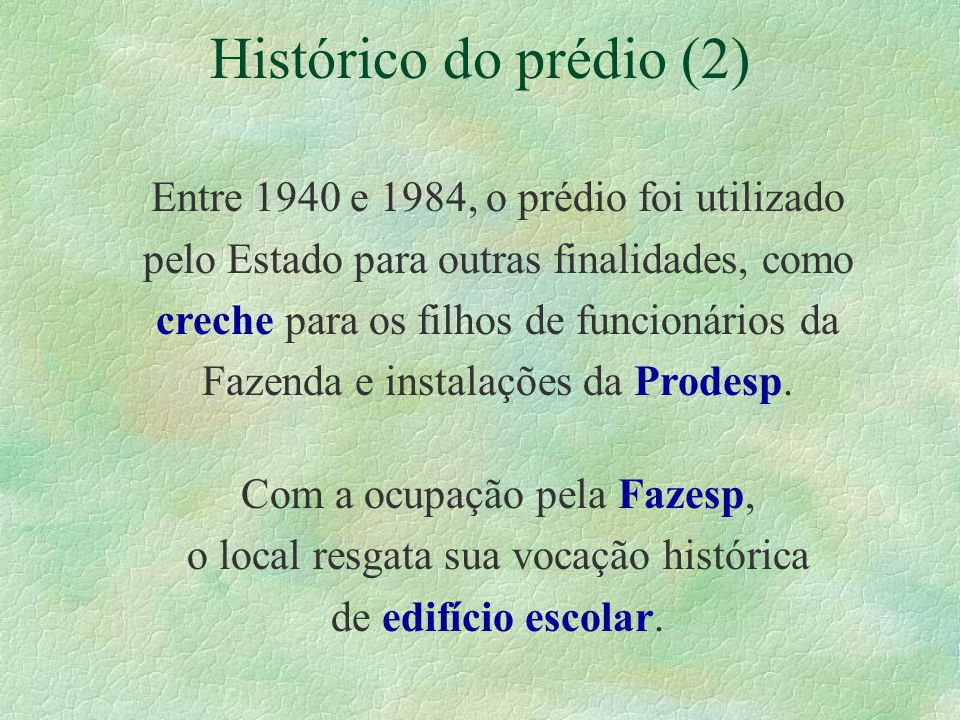 Histórico do prédio (2) Entre 1940 e 1984, o prédio foi utilizado pelo Estado para outras finalidades, como creche para os filhos de funcionários da F