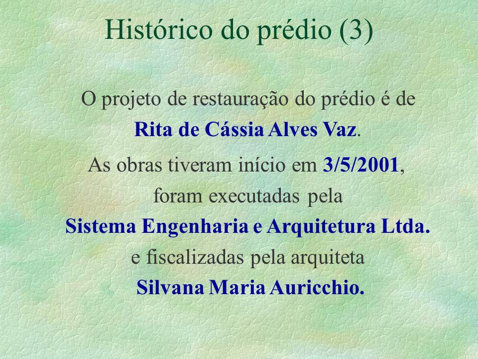 Histórico do prédio (3) O projeto de restauração do prédio é de Rita de Cássia Alves Vaz. As obras tiveram início em 3/5/2001, foram executadas pela S